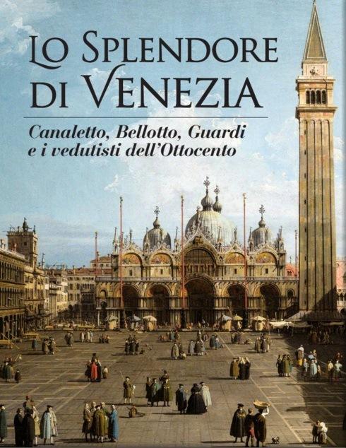 LO SPLENDORE DI VENEZIA – CANALETTO, BELLOTTO, GUARDI E I VEDUTISTI DELL'OTTOCENTO